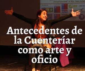 Read more about the article Antecedentes de la Cuentería como Arte y Oficio